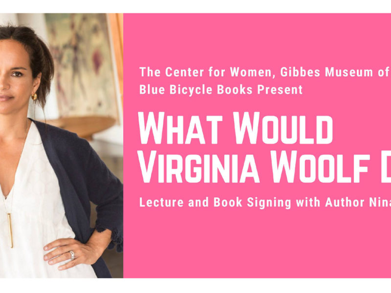 Join Nina Collins at the Gibbes Museum of Art as she discusses a movement for women over forty, What Would Virginia Woolf Do?, on October 24.